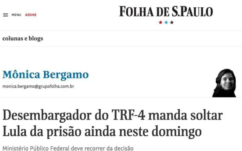 Chamada no site Folha de São Paulo: Desembargador do TRF-4 manda soltar Lula no domingo 08/07